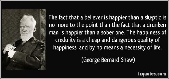 quote-the-fact-that-a-believer-is-happier-than-a-skeptic-is-no-more-to-the-point-than-the-fact-that-a-george-bernard-shaw-266383